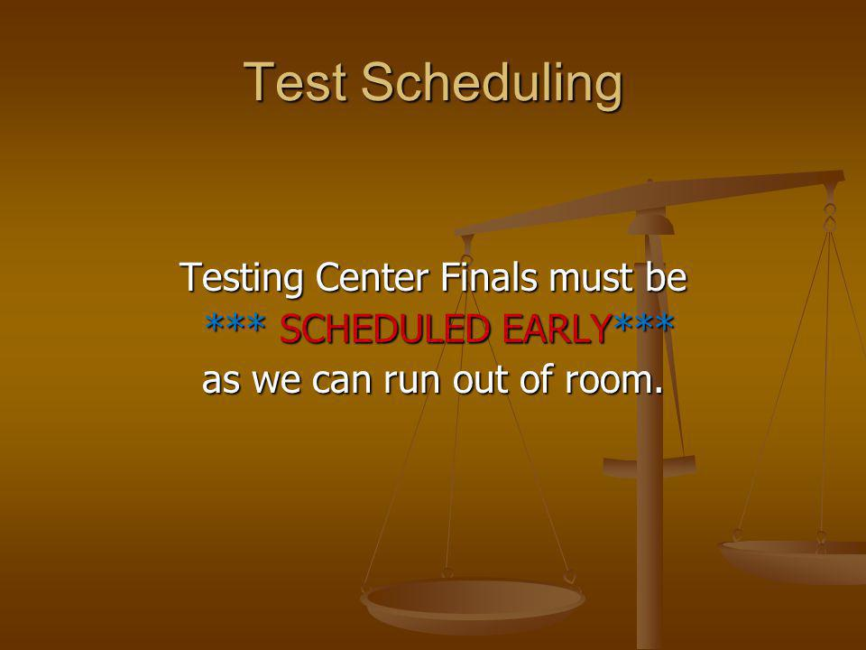 Test Scheduling Testing Center Finals must be *** SCHEDULED EARLY*** *** SCHEDULED EARLY*** as we can run out of room.