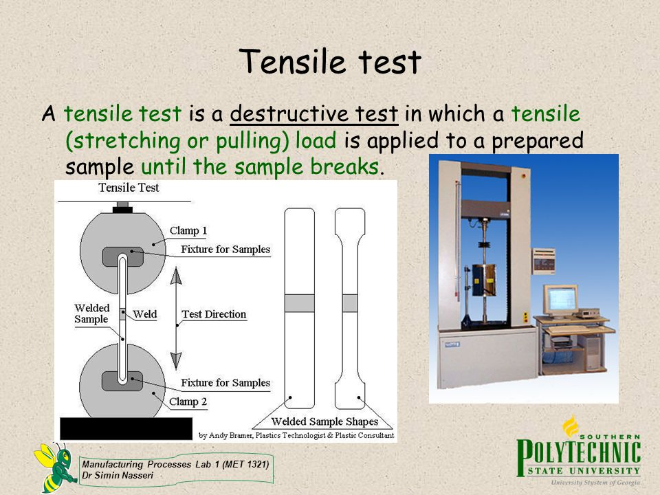 Manufacturing Processes Lab 1 (MET 1321) Dr Simin Nasseri Tensile test A tensile test is a destructive test in which a tensile (stretching or pulling)