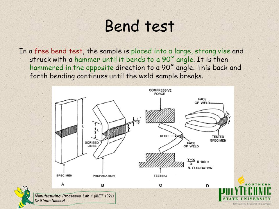 Manufacturing Processes Lab 1 (MET 1321) Dr Simin Nasseri Bend test In a free bend test, the sample is placed into a large, strong vise and struck wit