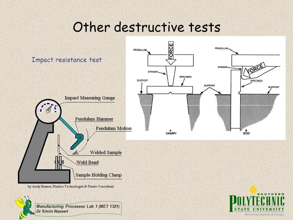 Manufacturing Processes Lab 1 (MET 1321) Dr Simin Nasseri Other destructive tests Impact resistance test