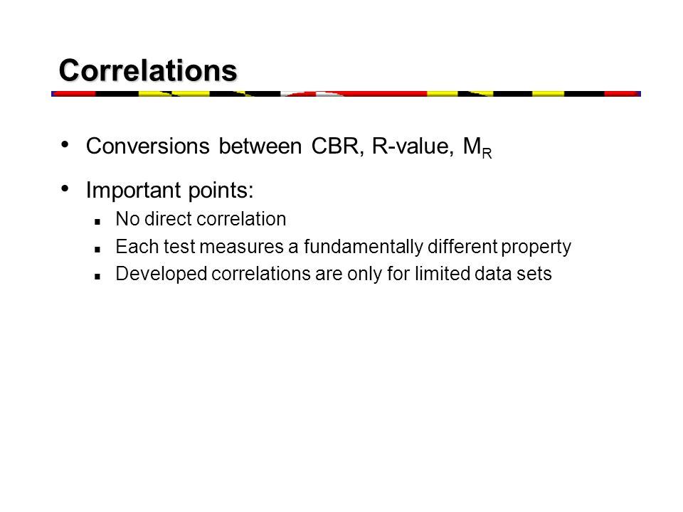 Correlations Conversions between CBR, R-value, M R Important points: No direct correlation Each test measures a fundamentally different property Devel