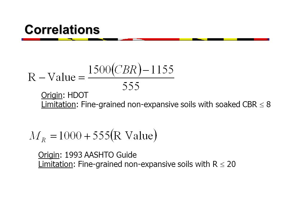 Correlations Origin: HDOT Limitation: Fine-grained non-expansive soils with soaked CBR 8 Origin: 1993 AASHTO Guide Limitation: Fine-grained non-expans