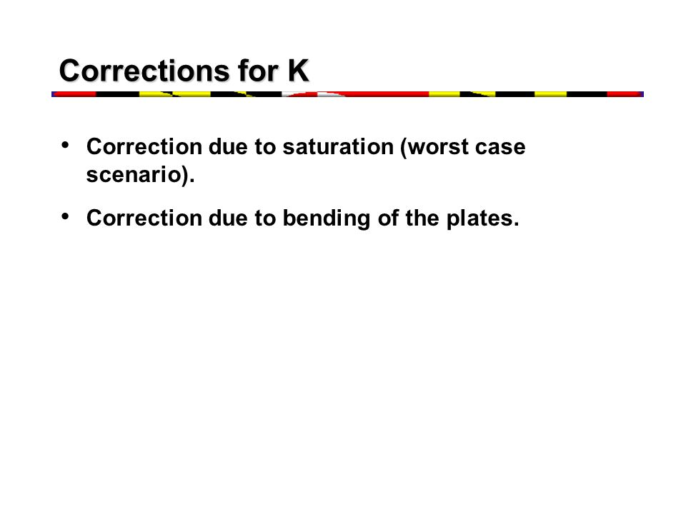 Corrections for K Correction due to saturation (worst case scenario). Correction due to bending of the plates.