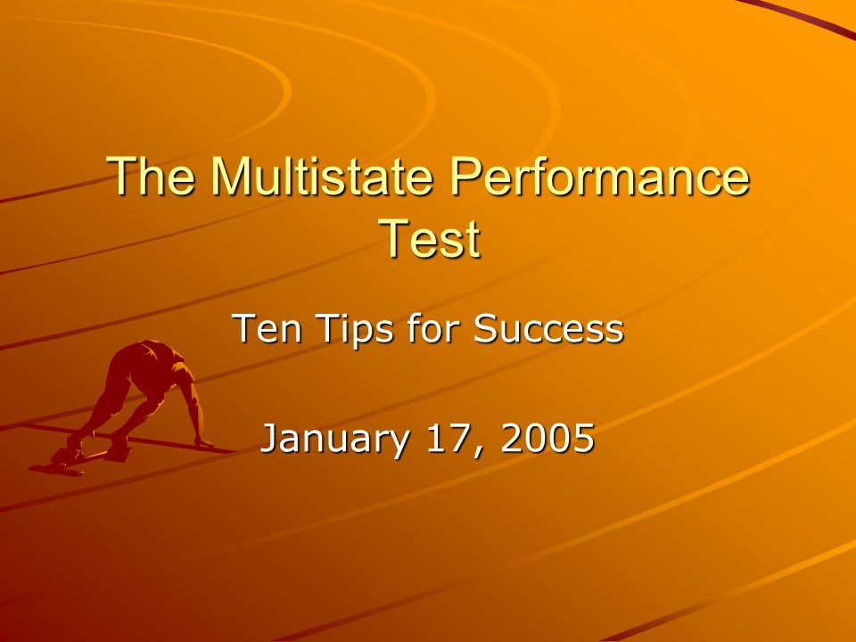 The Multistate Performance Test Ten Tips for Success January 17, 2005