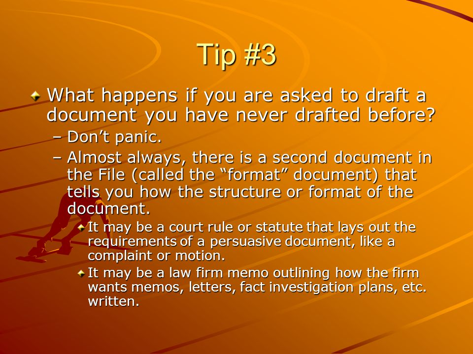 Tip #3 What happens if you are asked to draft a document you have never drafted before.