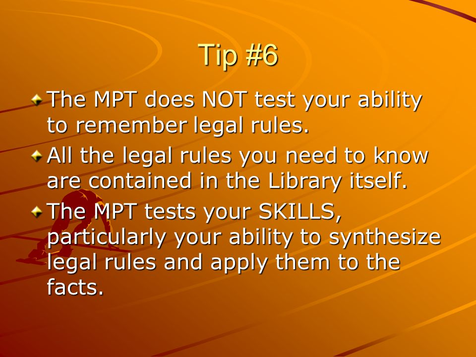 Tip #7 Be prepared to deal with an unknown set of facts and an unknown area of the law.