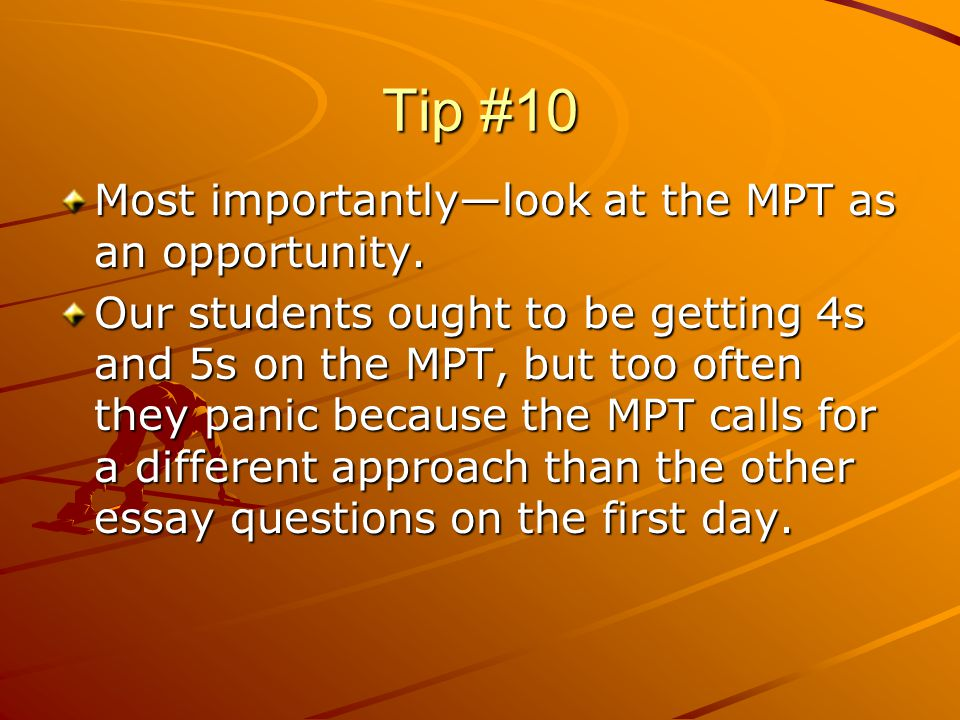 Tip #10 Most importantlylook at the MPT as an opportunity.