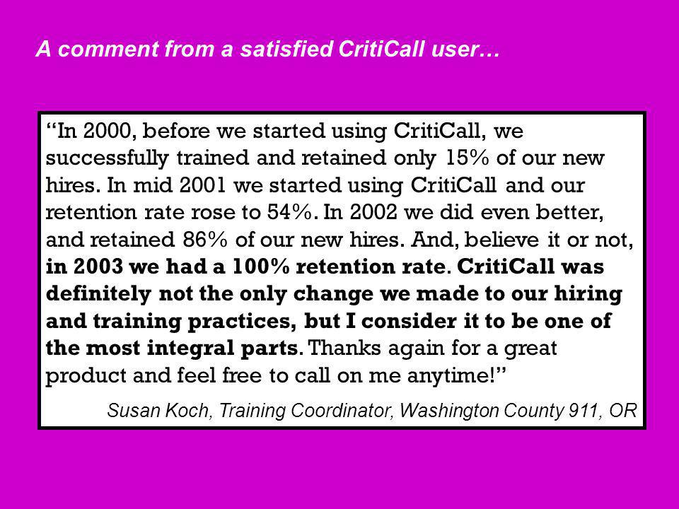 In 2000, before we started using CritiCall, we successfully trained and retained only 15% of our new hires.