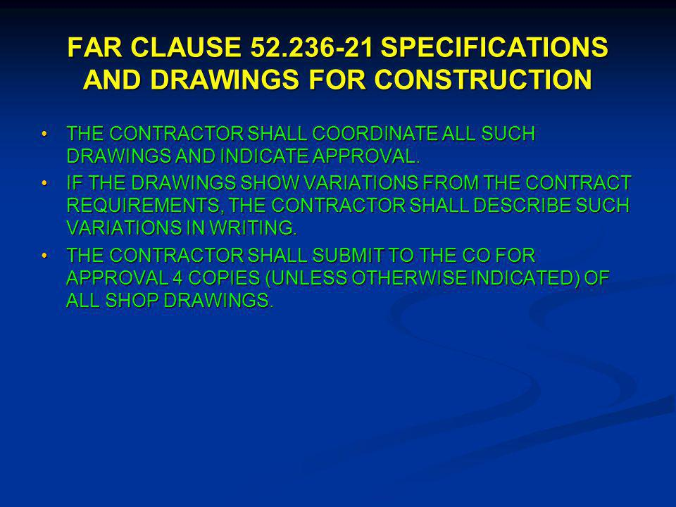 FAR CLAUSE 52.236-21 SPECIFICATIONS AND DRAWINGS FOR CONSTRUCTION THE CONTRACTOR SHALL COORDINATE ALL SUCH DRAWINGS AND INDICATE APPROVAL.THE CONTRACTOR SHALL COORDINATE ALL SUCH DRAWINGS AND INDICATE APPROVAL.