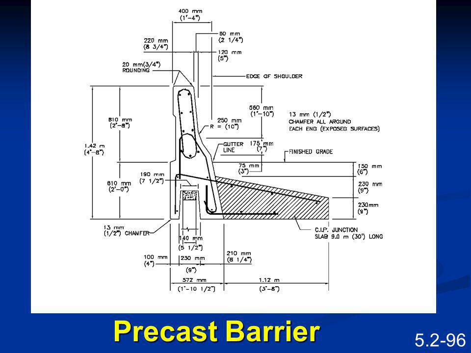5.2-95 Ancillary Items BarriersBarriers Precast BarrierPrecast Barrier Cast-in-place barrierCast-in-place barrier Guard railGuard rail CopingCoping Precast copingPrecast coping Cast-in-place copingCast-in-place coping Junctions at C.I.P.Junctions at C.I.P.