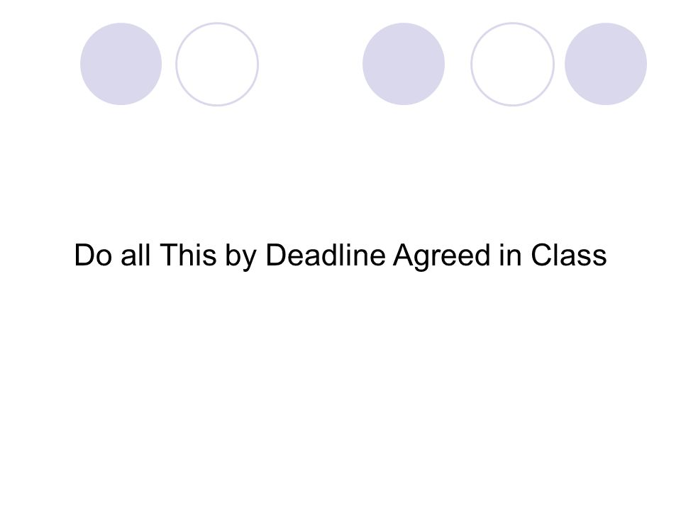 Do all This by Deadline Agreed in Class