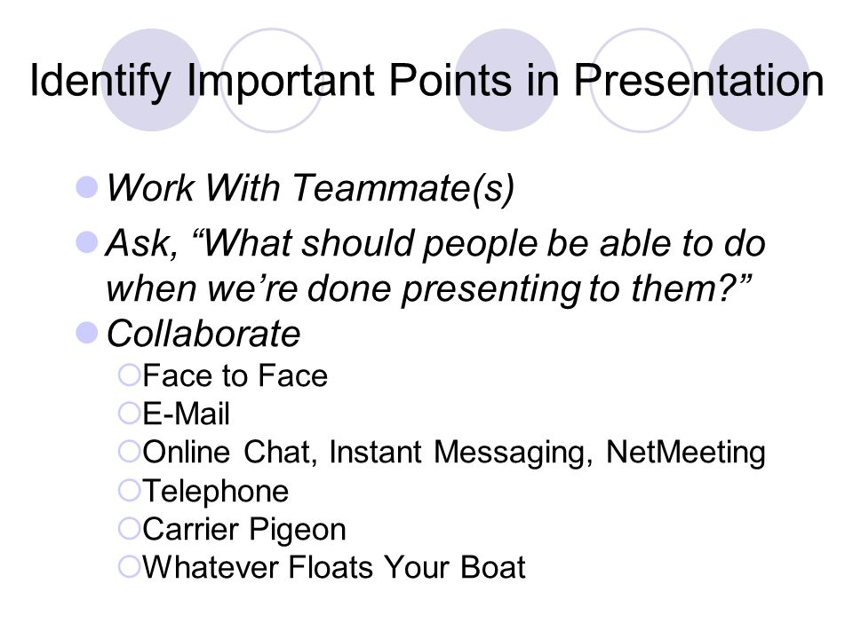 Identify Important Points in Presentation Work With Teammate(s) Ask, What should people be able to do when were done presenting to them.