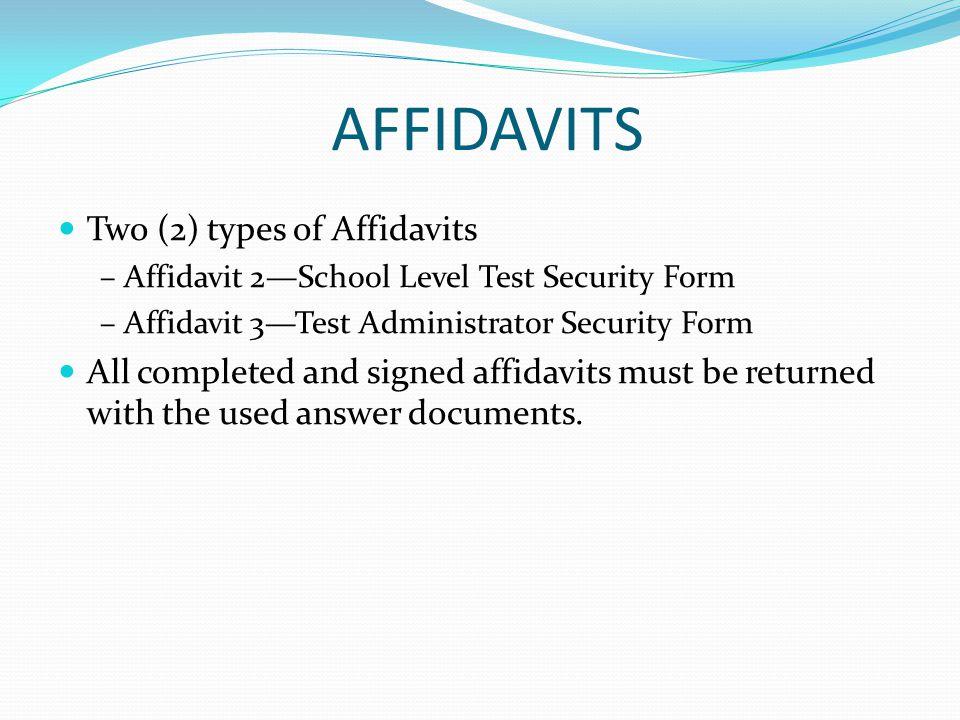 AFFIDAVITS Two (2) types of Affidavits – Affidavit 2School Level Test Security Form – Affidavit 3Test Administrator Security Form All completed and si