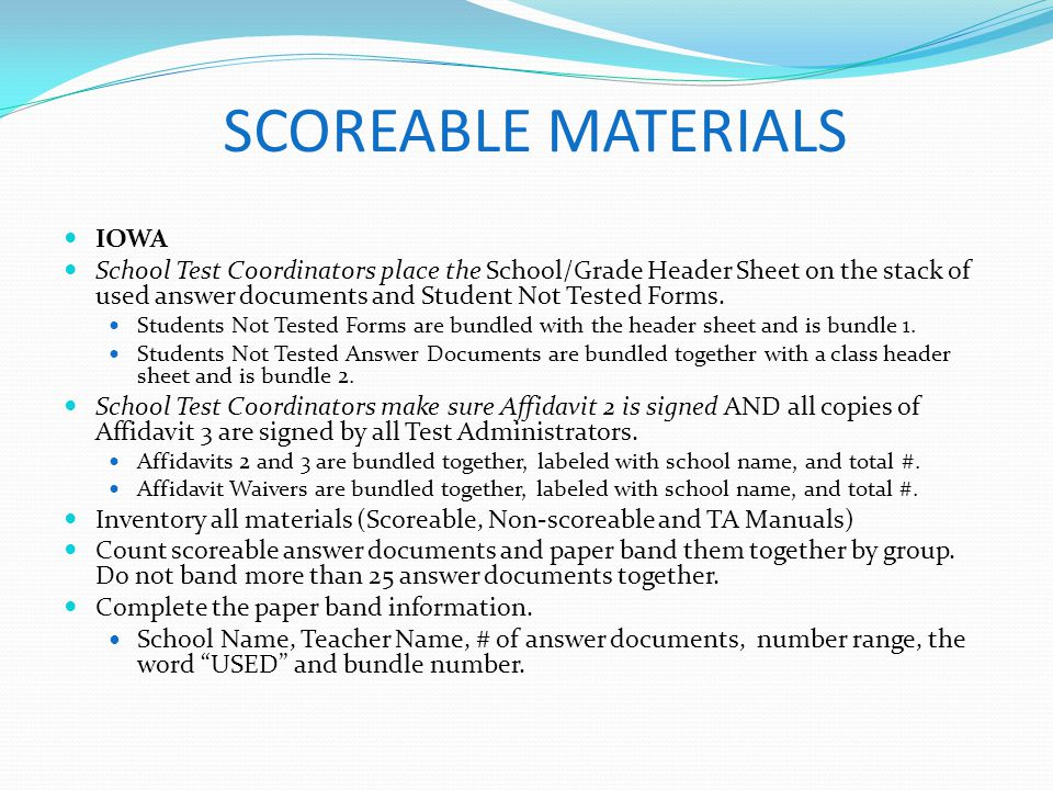 SCOREABLE MATERIALS IOWA School Test Coordinators place the School/Grade Header Sheet on the stack of used answer documents and Student Not Tested For