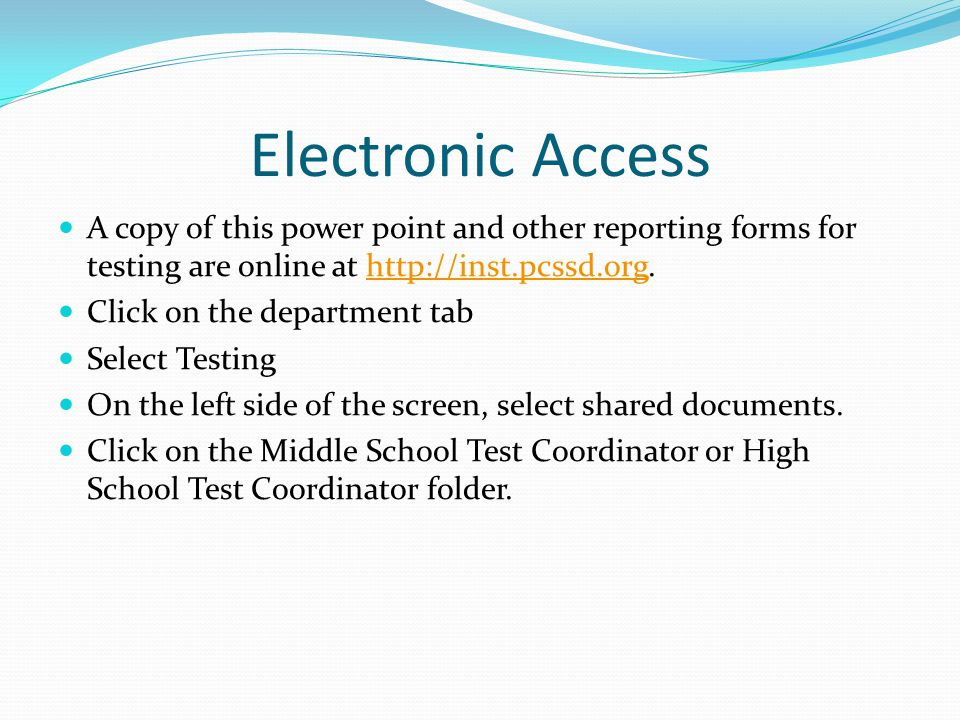 Electronic Access A copy of this power point and other reporting forms for testing are online at http://inst.pcssd.org.http://inst.pcssd.org Click on