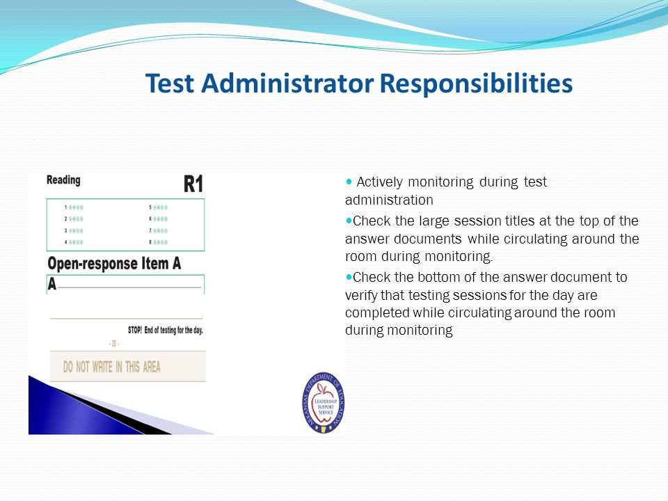 Actively monitoring during test administration Check the large session titles at the top of the answer documents while circulating around the room dur