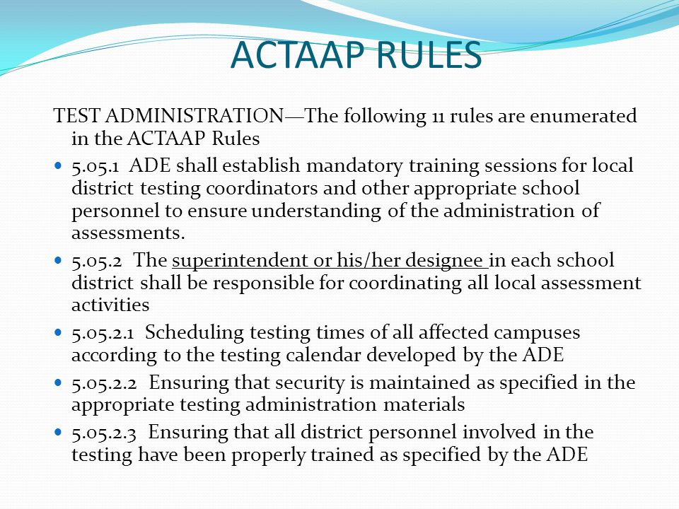 ACTAAP RULES TEST ADMINISTRATIONThe following 11 rules are enumerated in the ACTAAP Rules 5.05.1 ADE shall establish mandatory training sessions for l