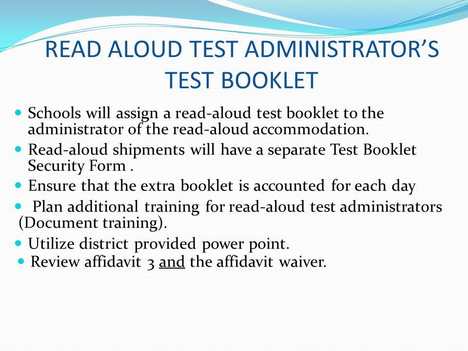 READ ALOUD TEST ADMINISTRATORS TEST BOOKLET Schools will assign a read-aloud test booklet to the administrator of the read-aloud accommodation. Read-a