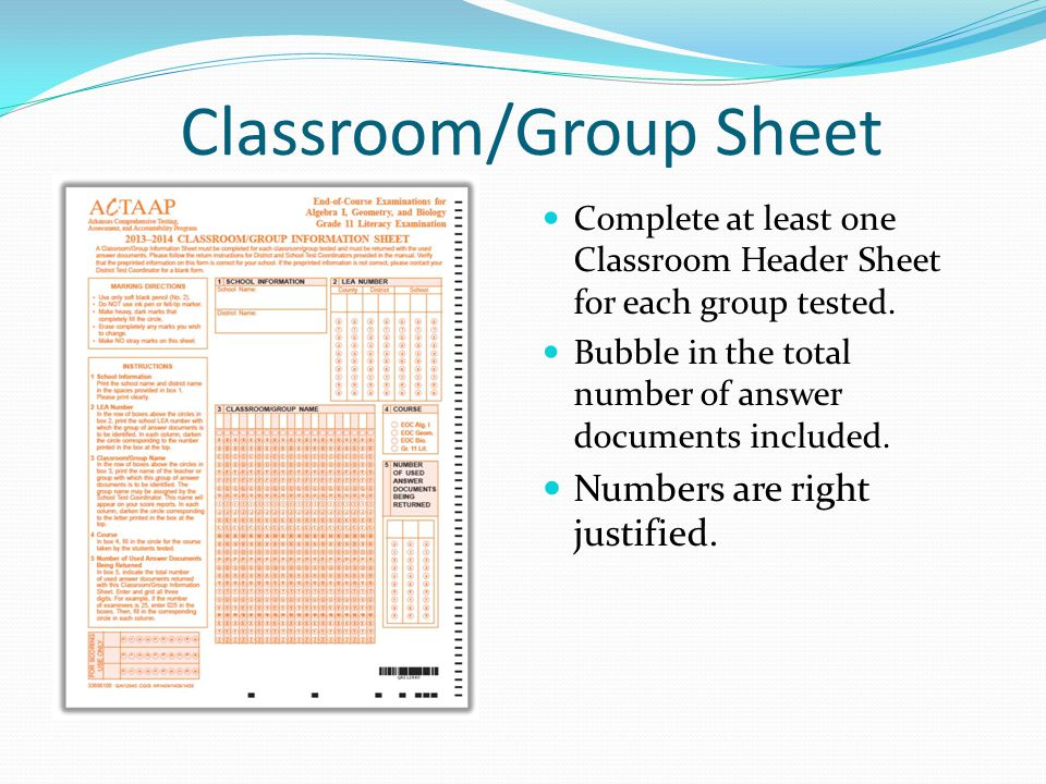 Classroom/Group Sheet Complete at least one Classroom Header Sheet for each group tested. Bubble in the total number of answer documents included. Num