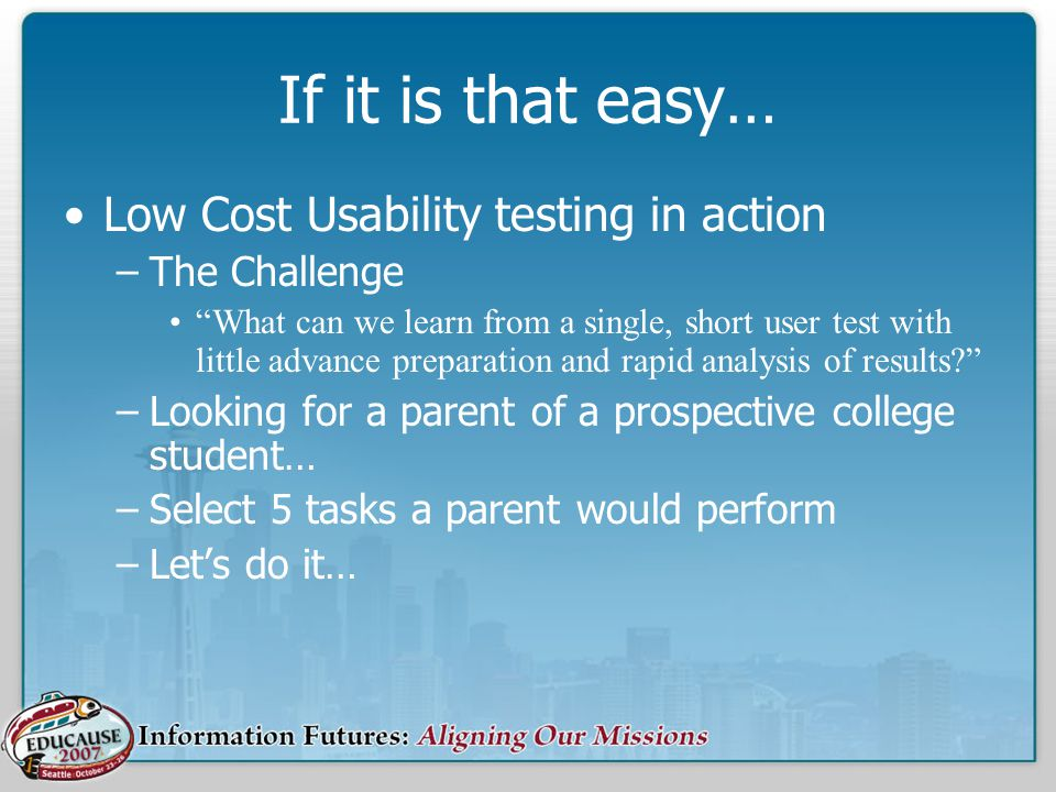 If it is that easy… Low Cost Usability testing in action –The Challenge What can we learn from a single, short user test with little advance preparation and rapid analysis of results.