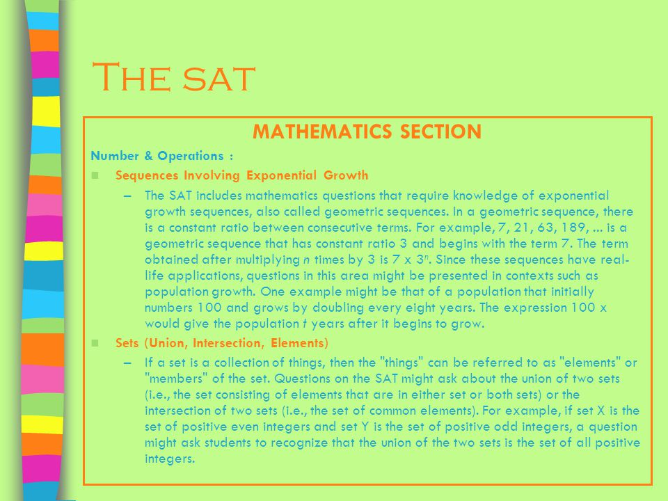The sat MATHEMATICS SECTION Number & Operations : Sequences Involving Exponential Growth –The SAT includes mathematics questions that require knowledge of exponential growth sequences, also called geometric sequences.