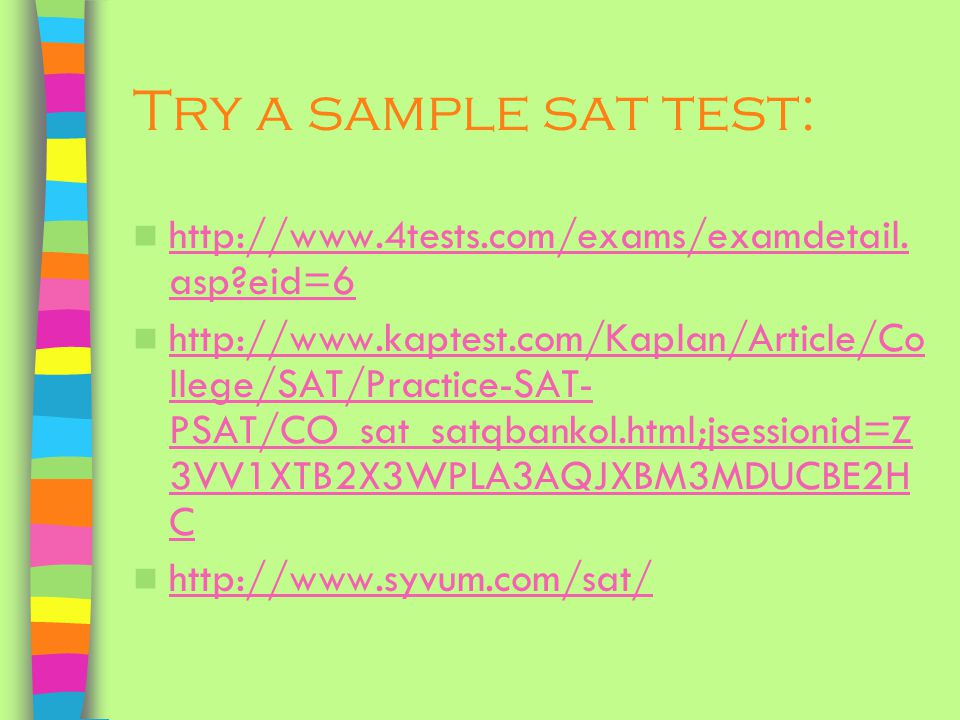 Try a sample sat test: http://www.4tests.com/exams/examdetail.