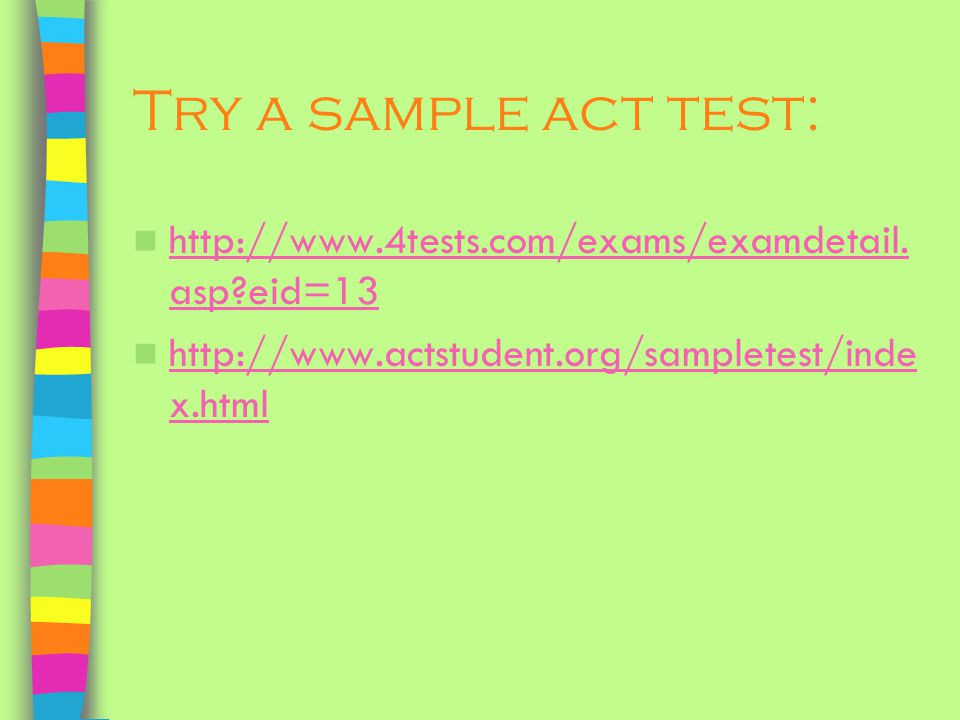 Try a sample act test: http://www.4tests.com/exams/examdetail.