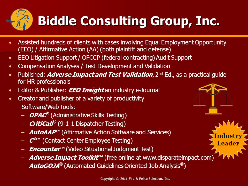 Copyright © 2011 Fire & Police Selection, Inc. Biddle Consulting Group, Inc. Assisted hundreds of clients with cases involving Equal Employment Opport