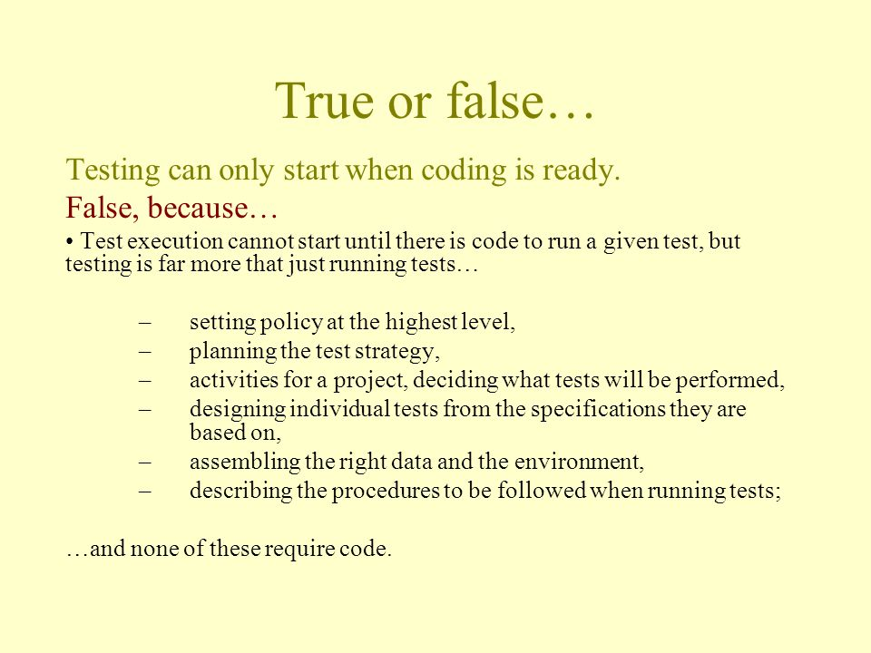 True or false… Testing can only start when coding is ready.