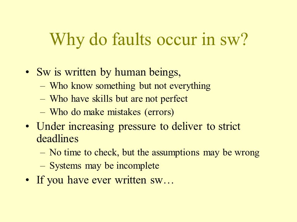Why do faults occur in sw.