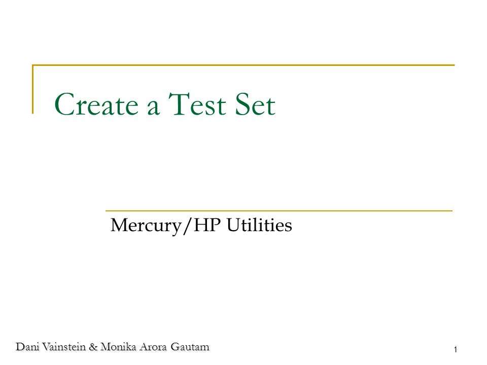 Dani Vainstein & Monika Arora Gautam 1 Create a Test Set Mercury/HP Utilities