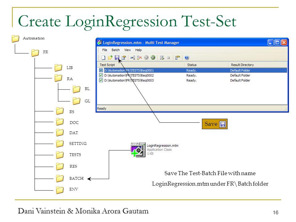 Dani Vainstein & Monika Arora Gautam 16 Create LoginRegression Test-Set LIB RA TESTS RS DOC FR DAT SETTING RES BATCH ENV Automation BL GL Save Save The Test-Batch File with name LoginRegression.mtm under FR\Batch folder