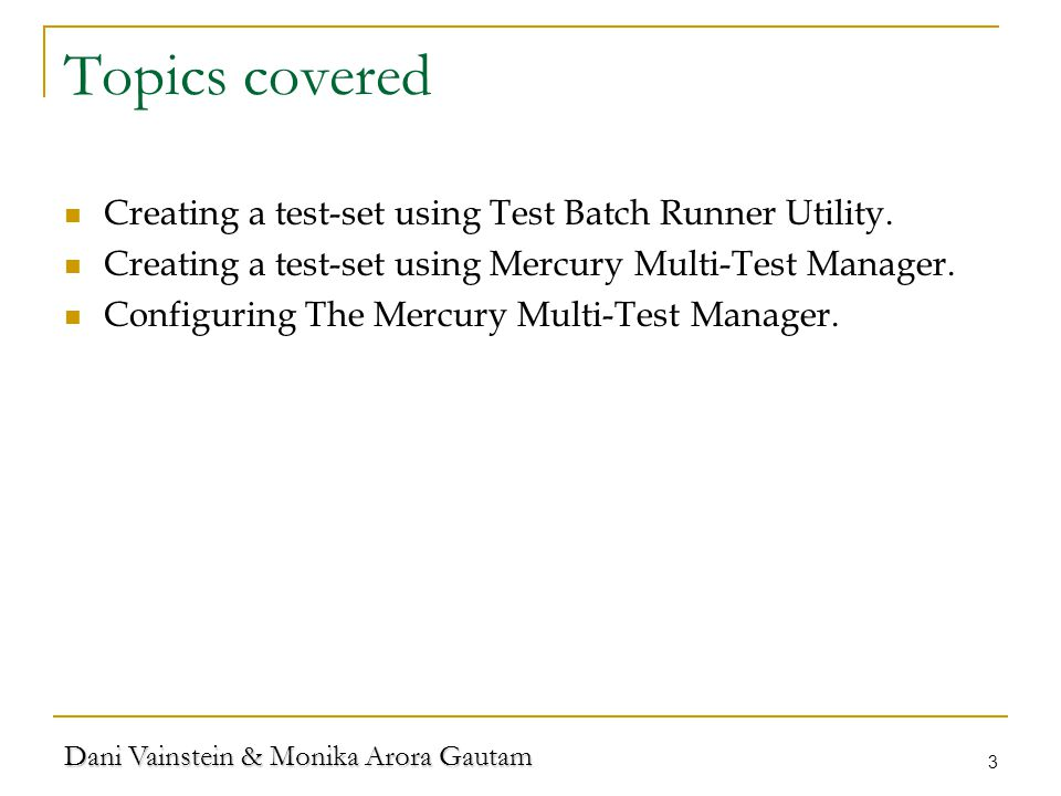 Dani Vainstein & Monika Arora Gautam 3 Topics covered Creating a test-set using Test Batch Runner Utility.
