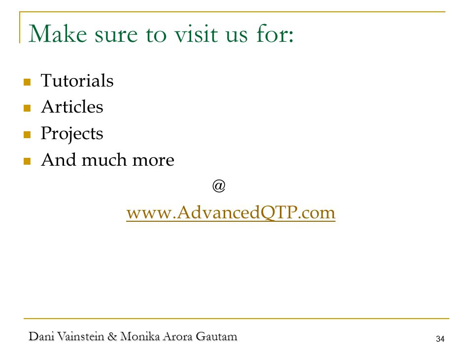 Dani Vainstein & Monika Arora Gautam 34 Make sure to visit us for: Tutorials Articles Projects And much more @ www.AdvancedQTP.com