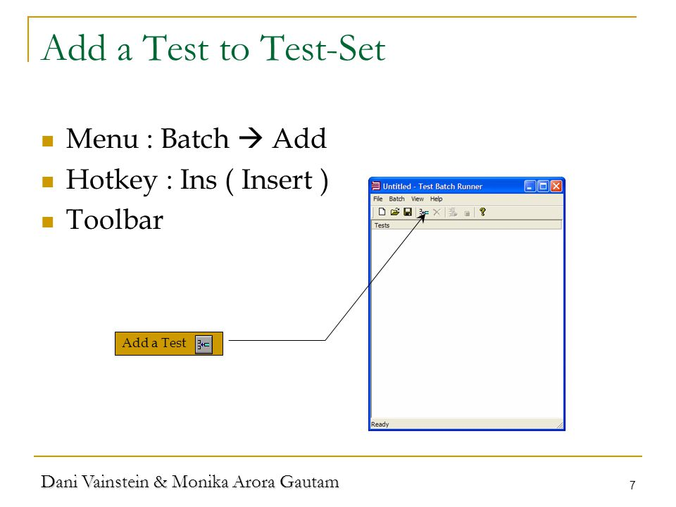 Dani Vainstein & Monika Arora Gautam 7 Add a Test to Test-Set Menu : Batch Add Hotkey : Ins ( Insert ) Toolbar Add a Test