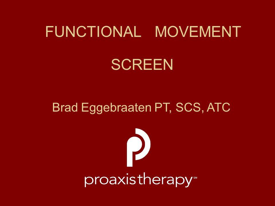 FUNCTIONAL MOVEMENT SCREEN Brad Eggebraaten PT, SCS, ATC