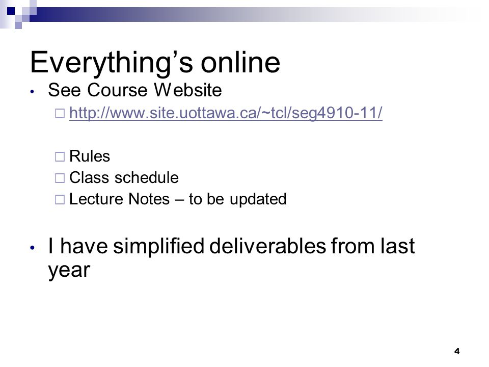 4 Everythings online See Course Website   Rules Class schedule Lecture Notes – to be updated I have simplified deliverables from last year