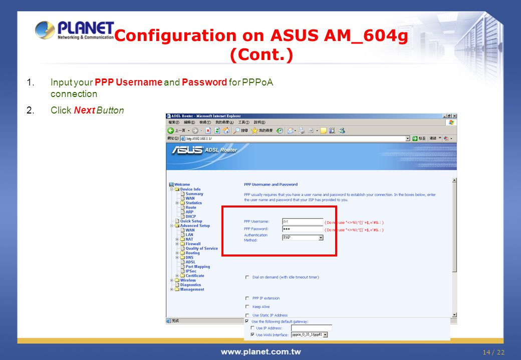 14 / 22 Configuration on ASUS AM_604g (Cont.) 1.Input your PPP Username and Password for PPPoA connection 2.Click Next Button