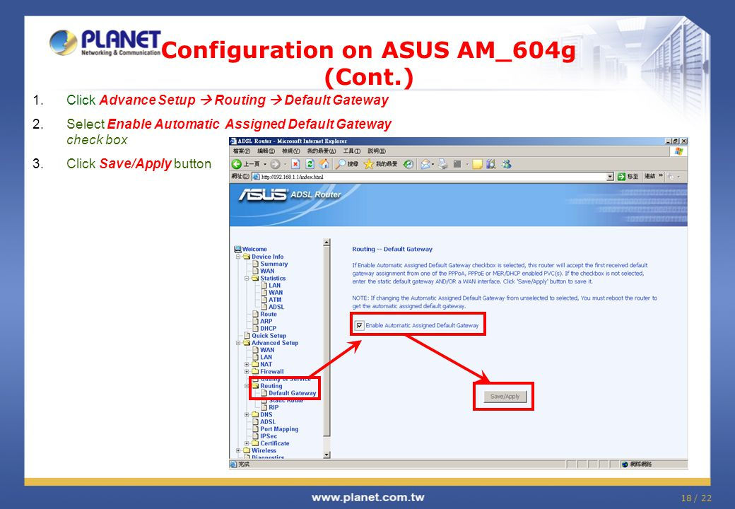 18 / 22 Configuration on ASUS AM_604g (Cont.) 1.Click Advance Setup Routing Default Gateway 2.Select Enable Automatic Assigned Default Gateway check b
