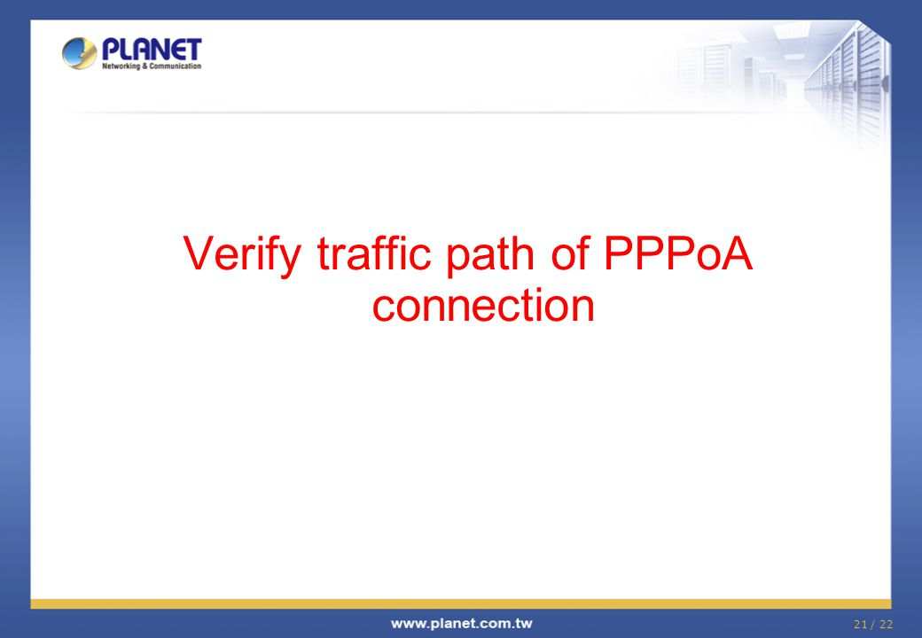 21 / 22 Verify traffic path of PPPoA connection