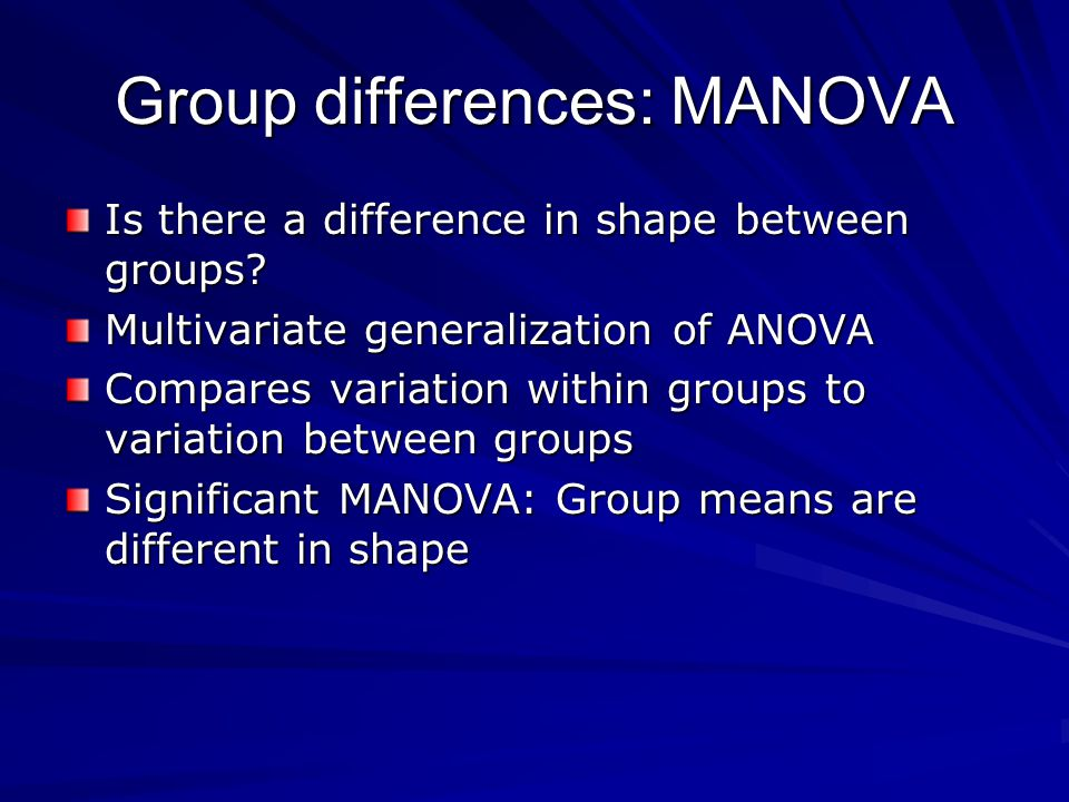 Group differences: MANOVA Is there a difference in shape between groups.