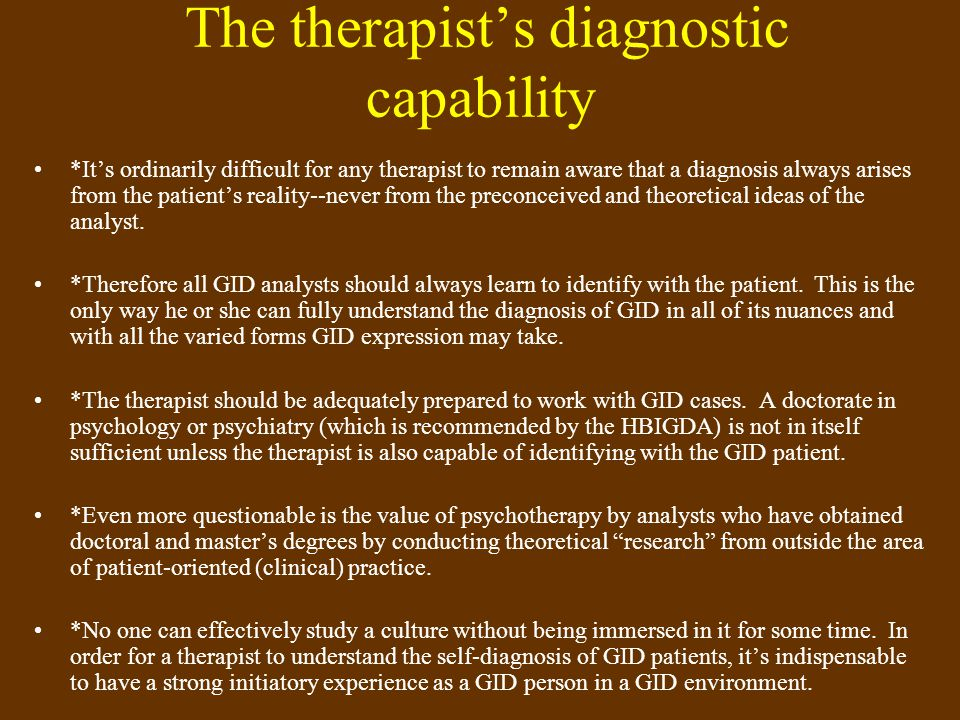 The therapists diagnostic capability *Its ordinarily difficult for any therapist to remain aware that a diagnosis always arises from the patients real