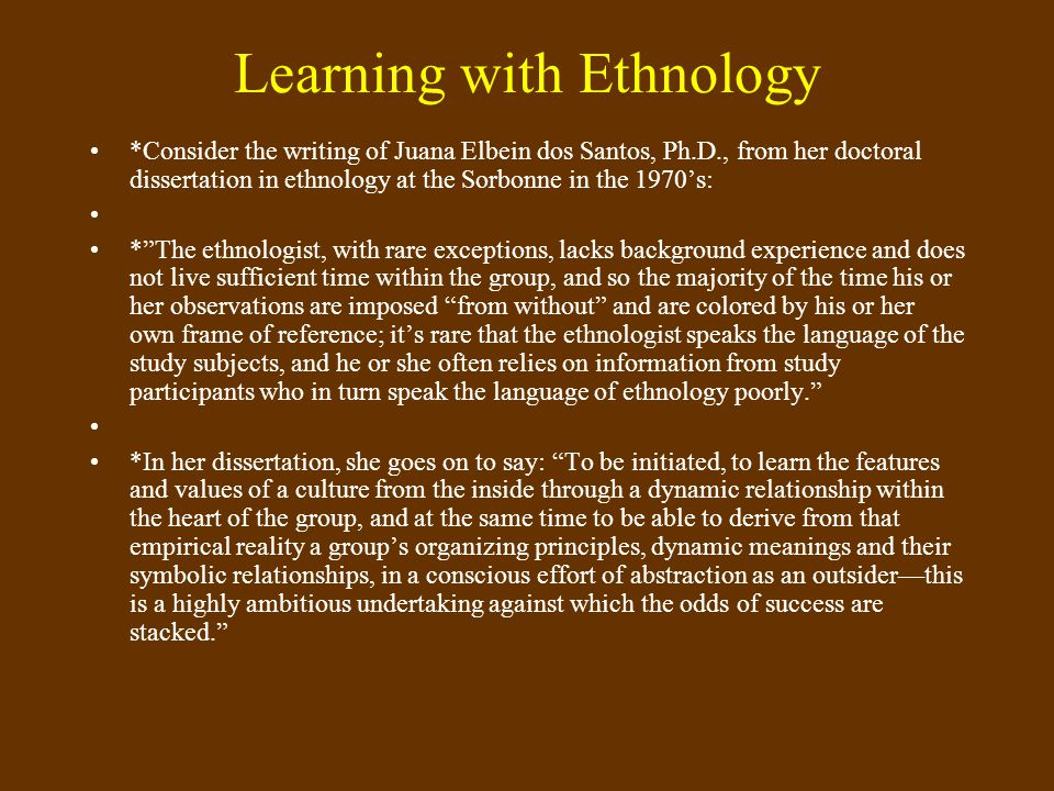 Learning with Ethnology *Consider the writing of Juana Elbein dos Santos, Ph.D., from her doctoral dissertation in ethnology at the Sorbonne in the 19