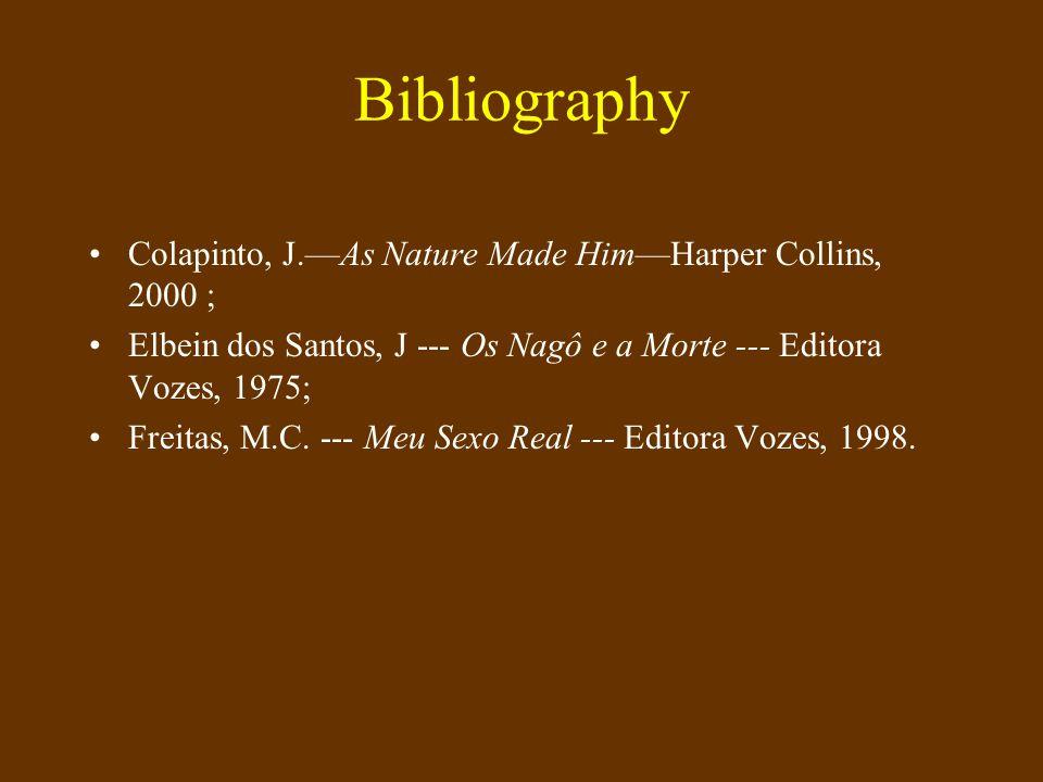 Bibliography Colapinto, J.As Nature Made HimHarper Collins, 2000 ; Elbein dos Santos, J --- Os Nagô e a Morte --- Editora Vozes, 1975; Freitas, M.C. -