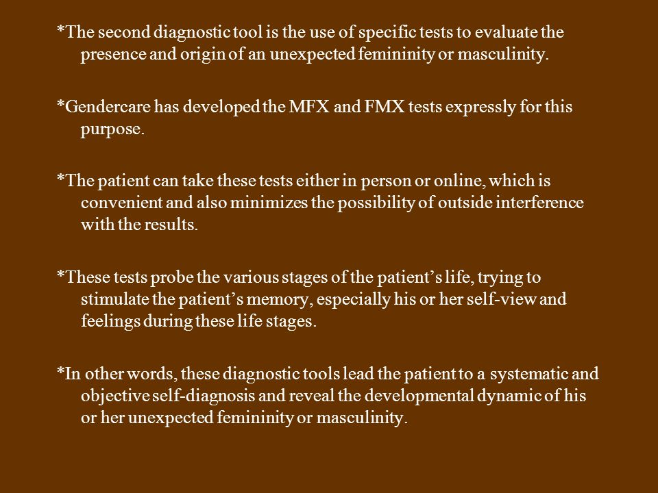 *The second diagnostic tool is the use of specific tests to evaluate the presence and origin of an unexpected femininity or masculinity. *Gendercare h