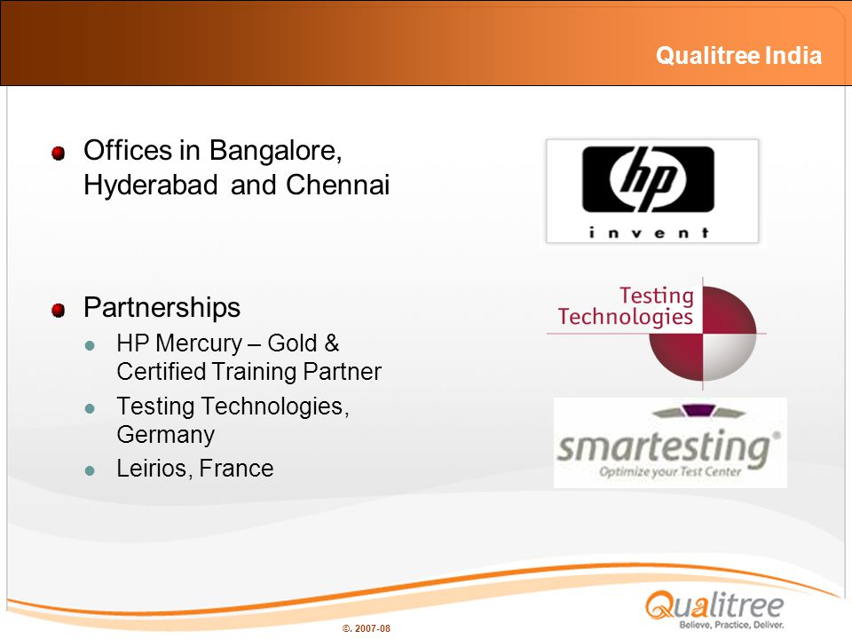 ©. 2007-08 Qualitree India Offices in Bangalore, Hyderabad and Chennai Partnerships HP Mercury – Gold & Certified Training Partner Testing Technologie
