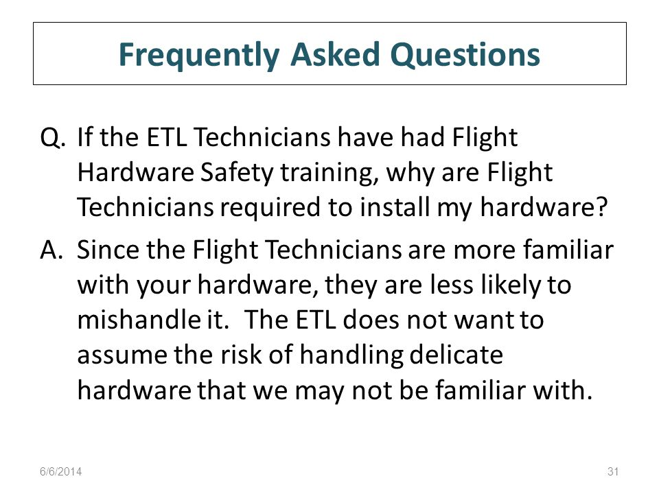 Frequently Asked Questions Q.If the ETL Technicians have had Flight Hardware Safety training, why are Flight Technicians required to install my hardware.
