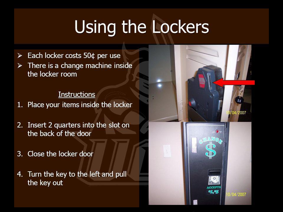 Using the Lockers Each locker costs 50¢ per use Each locker costs 50¢ per use There is a change machine inside the locker room There is a change machi