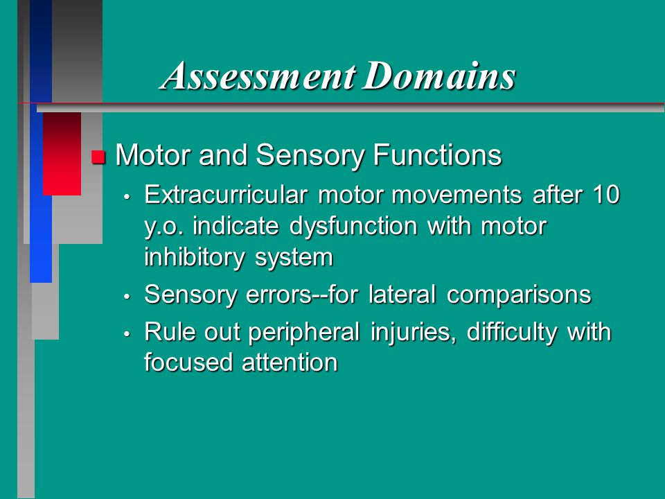 Assessment Domains n Motor and Sensory Functions Extracurricular motor movements after 10 y.o.