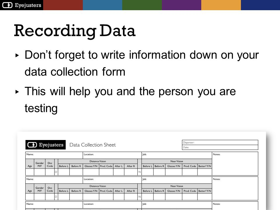 Recording Data Dont forget to write information down on your data collection form This will help you and the person you are testing